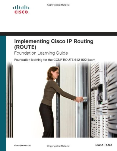 Implementing Cisco IP Routing (ROUTE) Foundation Learning Guide: Foundation Learning for the ROUTE 642-902 Exam 9781587058820