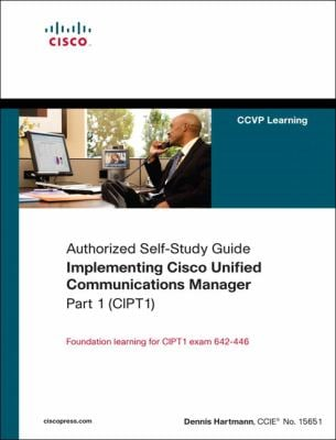 Implementing Cisco Unified Communications Manager, Part 1 (CIPT1) 9781587054839