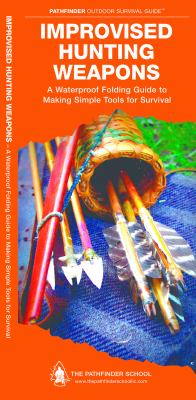 Improvised Hunting Weapons: A Waterproof Pocket Guide to Making Simple Tools for Survival