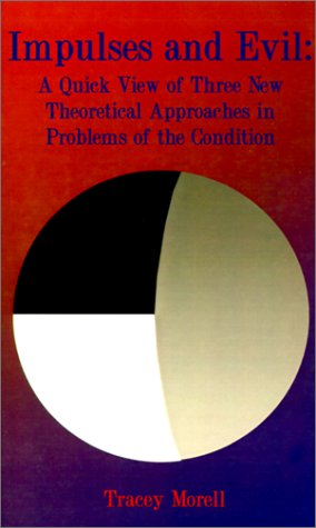 Impulses and Evil: A Quick View of Three New Theoretical Approaches to Problems of the Condition 9781588206268
