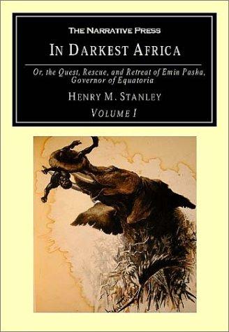 In Darkest Africa, Volume I: Or, the Quest, Rescue, and Retreat of Emin Pasha, Governor of Equatoria 9781589760448