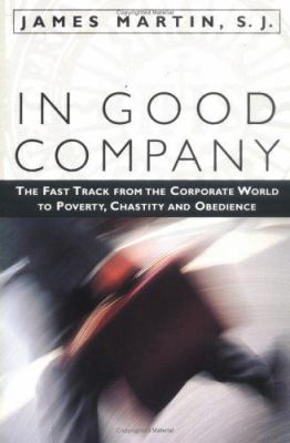 In Good Company: The Fast Track from the Corporate World to Poverty, Chastity, and Obedience 9781580510813