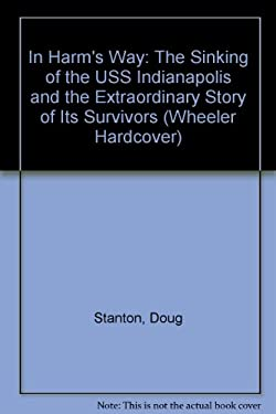 In Harm's Way: The Sinking of the USS Indianapolis and the Extraordinary Story of Its Survivors 9781587240461