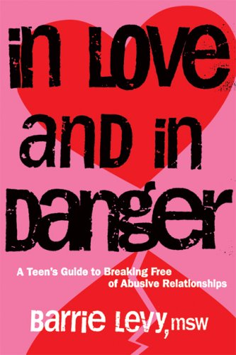 In Love and in Danger: A Teen's Guide to Breaking Free of Abusive Relationships 9781580051873