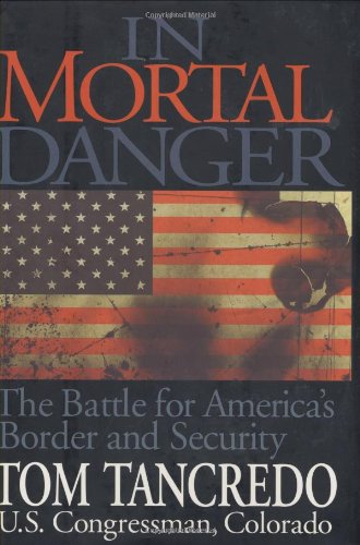 In Mortal Danger: The Battle for America's Border and Security 9781581825275