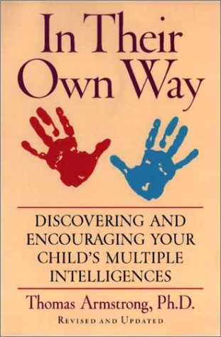 In Their Own Way: Discovering and Encouraging Your Child's Multiple Intelligences 9781585420513