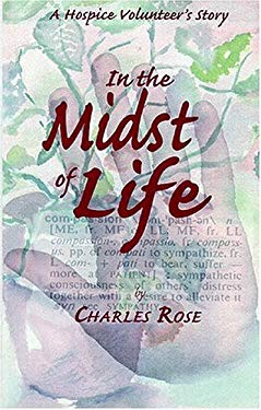 In the Midst of Life: A Hospice Volunteer's Story 9781588381460