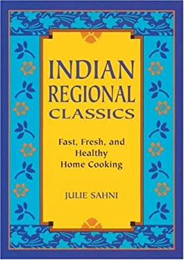Indian Regional Classics: Fast, Fresh, and Healthy Home Cooking 9781580083454