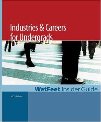 Industries & Careers for Undergrads, 2005 Edition: Wetfeet Insider Guide 9781582074290