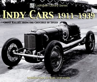 Indy Cars 1911-1939: Great Racers from the Crucible of Speed 9781583881514