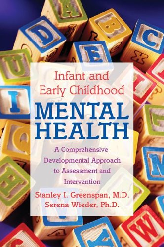 Infant and Early Childhood Mental Health: A Comprehensive, Developmental Approach to Assessment and Intervention 9781585621644