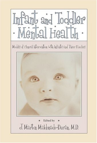 Infant and Toddler Mental Health: Models of Clinical Intervention with Infants and Their Families 9781585620869