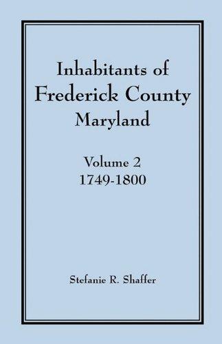 Inhabitants of Frederick County, Maryland, Vol. 2: 1749-1800 9781585495122