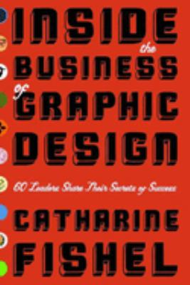 Inside the Business of Graphic Design: 60 Leaders Share Their Secrets of Success 9781581152579