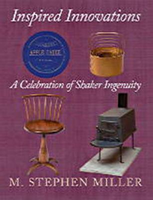 Inspired Innovations: A Celebration of Shaker Ingenuity 9781584658504