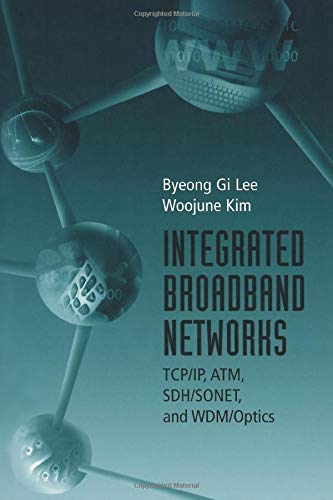 Integrated Broadband Networks: TCP/IP, ATM, SDH/SONET and Wdm/Optics 9781580531634