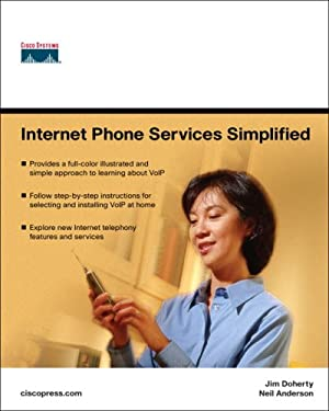 Internet Phone Services Simplified: An Illustrated Guide to Understanding, Selecting, and Implementing VoIP-Based Internet Phone Services for Your Hom 9781587201622
