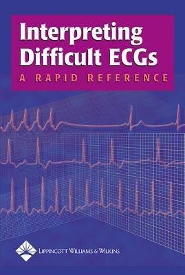 Interpreting Difficult ECGs: A Rapid Reference 9781582554471