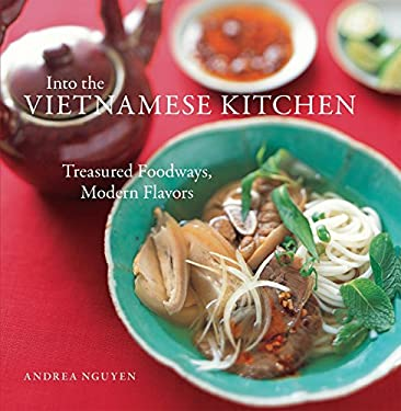 Into the Vietnamese Kitchen: Treasured Foodways, Modern Flavors 9781580086653