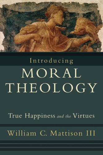 Introducing Moral Theology: True Happiness and the Virtues 9781587432231