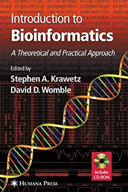 Introduction to Bioinformatics: A Theoretical and Practical Approach 9781588290649