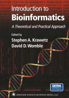 Introduction to Bioinformatics: A Theoretical and Practical Approach 9781588292414