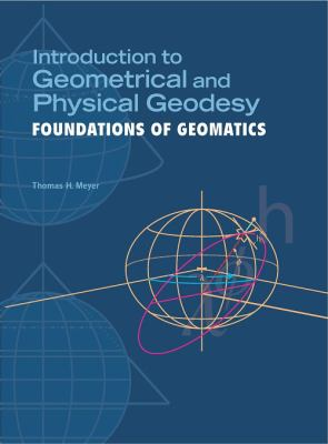 Introduction to Geometrical and Physical Geodesy: Foundations of Geomatics 9781589482159