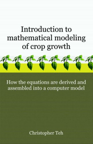 Introduction to Mathematical Modeling of Crop Growth: How the Equations Are Derived and Assembled Into a Computer Program 9781581129991