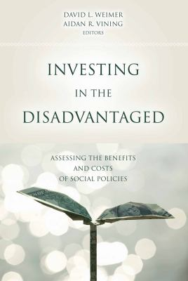 Investing in the Disadvantaged: Assessing the Benefits and Costs of Social Policies 9781589012578