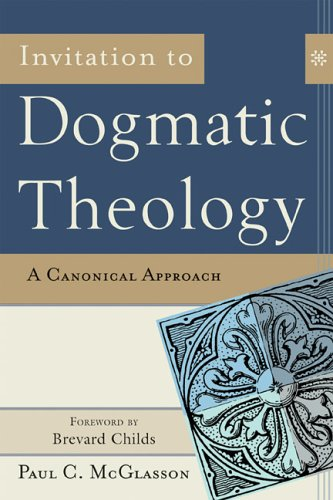 Invitation to Dogmatic Theology: A Canonical Approach 9781587431746