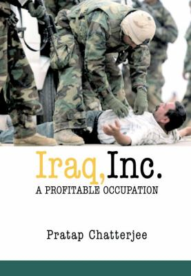 Iraq, Inc.: A Profitable Occupation 9781583226674