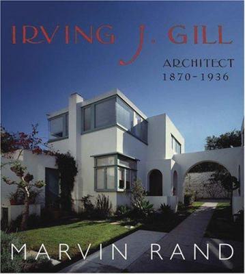 Irving J. Gill: Architect 1870-1936 9781586854461