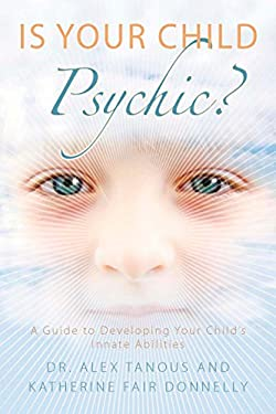 Is Your Child Psychic?: A Guide to Developing Your Child's Innate Abilities 9781585427383