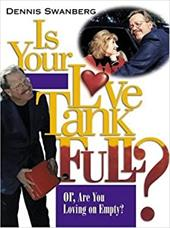 Is Your Love Tank Full?: Or, Are You Loving on Empty?
