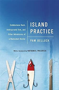 Island Practice: Cobblestone Rash, Underground Tom, and Other Adventures of a Nantucket Doctor 9781586487515
