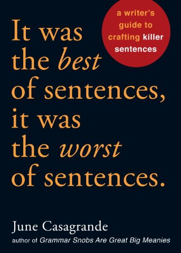 It Was the Best of Sentences, It Was the Worst of Sentences: A Writer's Guide to Crafting Killer Sentences 9781580087407
