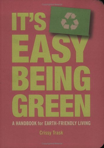 It's Easy Being Green: A Handbook for Earth-Friendly Living 9781586857721
