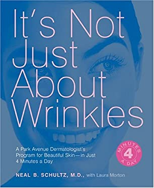 It's Not Just about Wrinkles: A Park Avenue Dermatologist's Program for Beautiful Skin-In Just 4 Minutes a Day 9781584794073