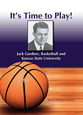 It's Time to Play!: Jack Gardner, Basketball and Kansas State University 9781585974351