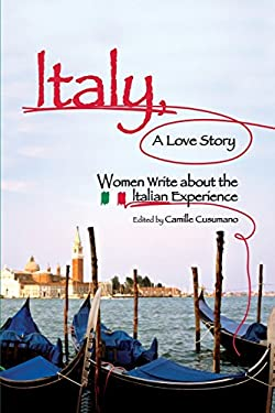 Italy, a Love Story: Women Write about the Italian Experience 9781580051439