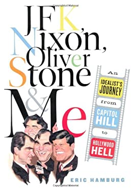 JFK, Nixon, Oliver Stone and Me: An Idealist's Journey from Capitol Hill to Hollywood Hell 9781586480295