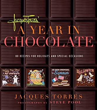 Jacques Torres' a Year in Chocolate: 80 Recipes for Holidays and Special Occasions 9781584796428
