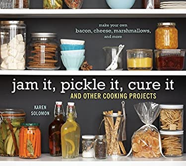 Jam It, Pickle It, Cure It: And Other Cooking Projects 9781580089586