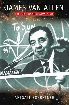 James Van Allen: The First Eight Billion Miles 9781587297953