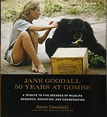 Jane Goodall: 50 Years at Gombe: A Tribute to Five Decades of Wildlife Research, Education, and Conservation 9781584798781