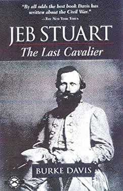 Jeb Stuart: The Last Cavalier - Davis, Burke / David, Burke