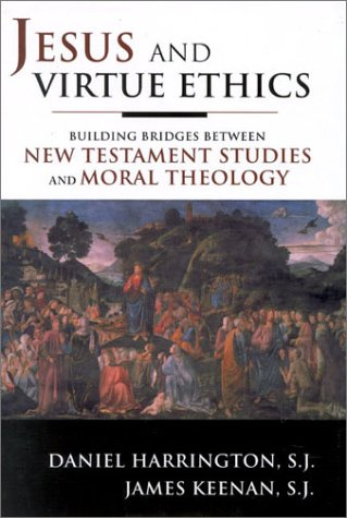 Jesus and Virtue Ethics: Building Bridges Between New Testament Studies and Moral Theology 9781580511254
