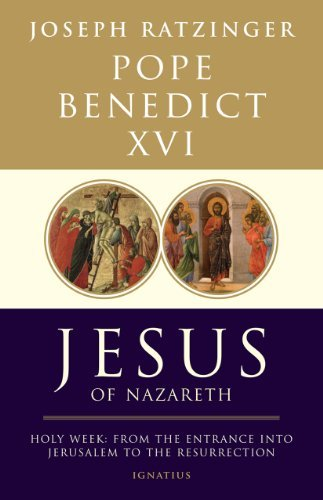 Jesus of Nazareth, Part Two: Holy Week: From the Entrance Into Jerusalem to the Resurrection 9781586175009