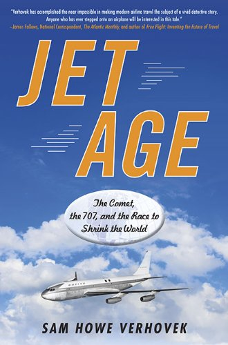 Jet Age: The Comet, the 707, and the Race to Shrink the World 9781583334027