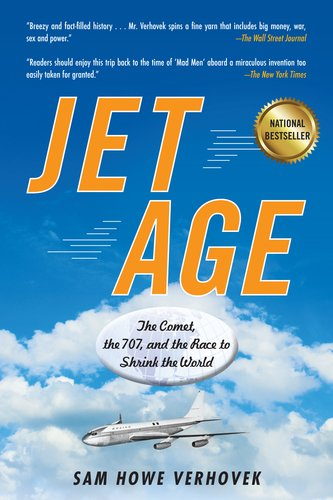 Jet Age: The Comet, the 707, and the Race to Shrink the World 9781583334362